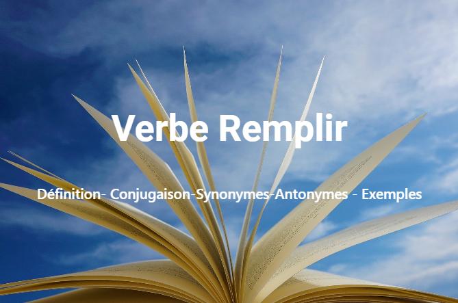 Remplir : Définition- Conjugaison-Synonymes-Antonymes - Exemples