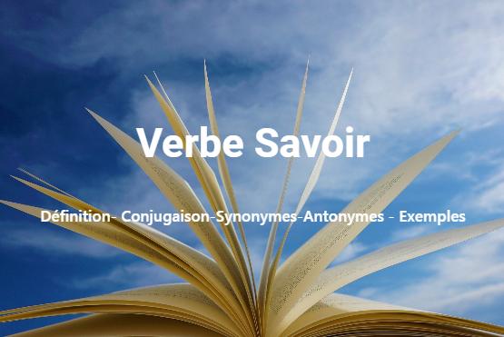 Savoir : Définition- Conjugaison-Synonymes-Antonymes - Exemples