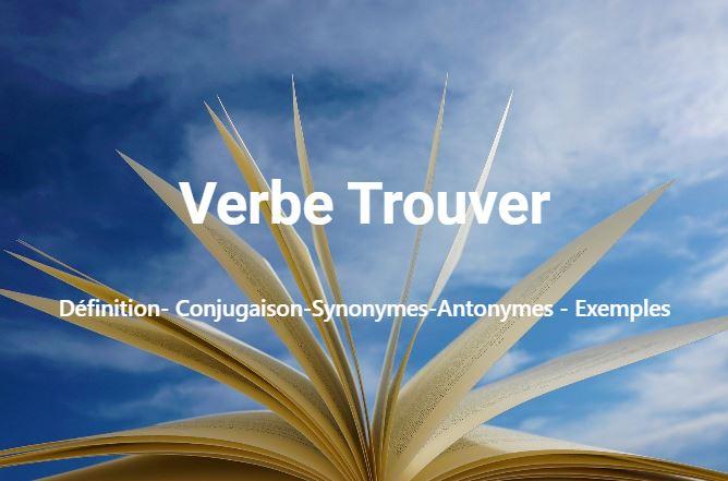 Trouver : Définition- Conjugaison-Synonymes-Antonymes - Exemples