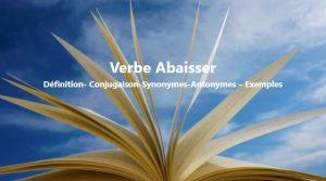 Abaisser : Définition- Conjugaison-Synonymes-Antonymes – Exemples
