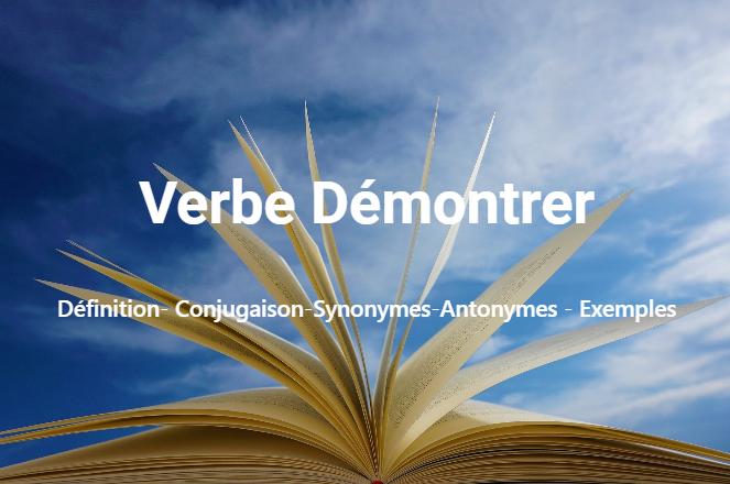 Démontrer : Définition- Conjugaison-Synonymes-Antonymes - Exemples