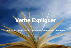 Expliquer : Définition- Conjugaison-Synonymes-Antonymes - Exemples