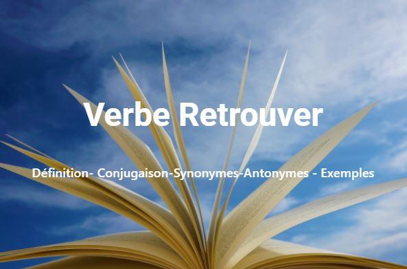 Retrouver - Définition- Conjugaison-Synonymes-Antonymes - Exemples