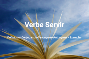 Servir - Définition- Conjugaison-Synonymes-Antonymes - Exemples