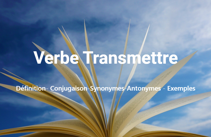 Transmettre : Définition- Conjugaison-Synonymes-Antonymes - Exemples