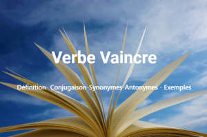 Vaincre : Définition- Conjugaison-Synonymes-Antonymes - Exemples