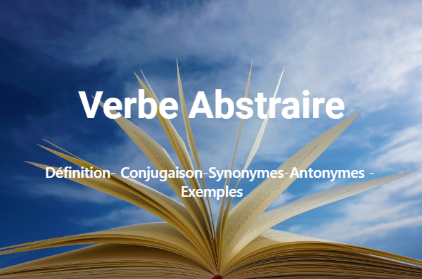 Abstraire : Définition- Conjugaison-Synonymes-Antonymes - Exemples