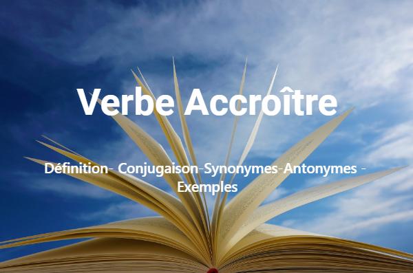 Accroître-Définition, conjugaison, synonymes et antonymes