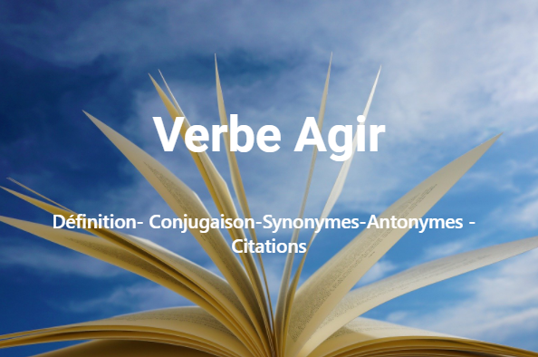Agir-Définition, conjugaison, synonymes et antonymes