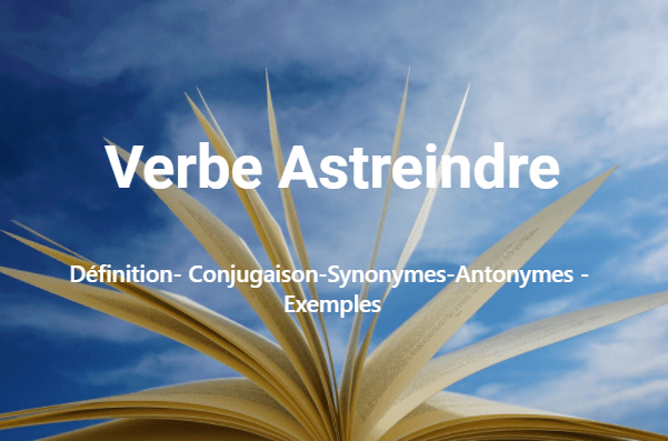 Verbe Astreindre –Conjugaison en ligne